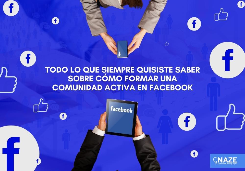 Todo lo que siempre quisiste saber sobre cómo formar una comunidad activa en Facebook | Ndigital